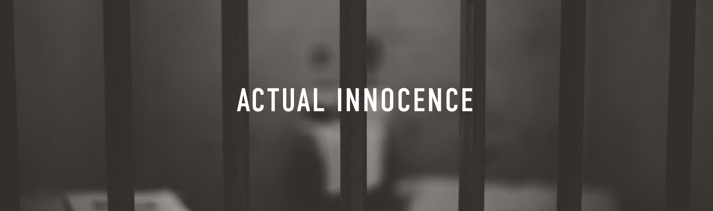 When Justice Goes Wrong and How to Make it Right Actual Innocence