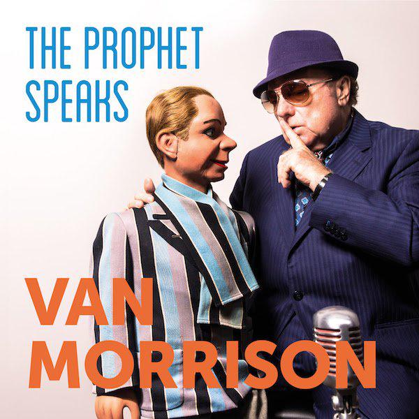 """Van Morrison """"The Prophet Speaks"""", 2018"""