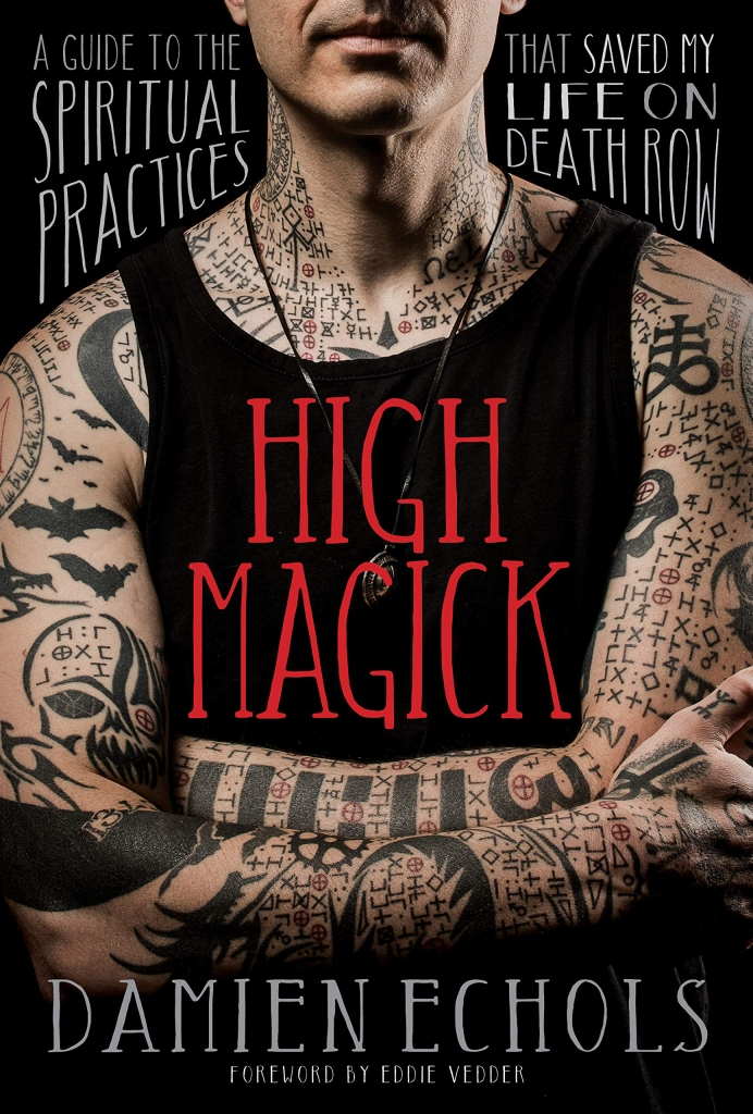 """High Magick: A Guide to the Spiritual Practices That Saved My Life on Death Row"" by Damien Echols."