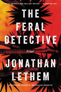 """The Feral Detective"", Jonathan Lethem, 2018"