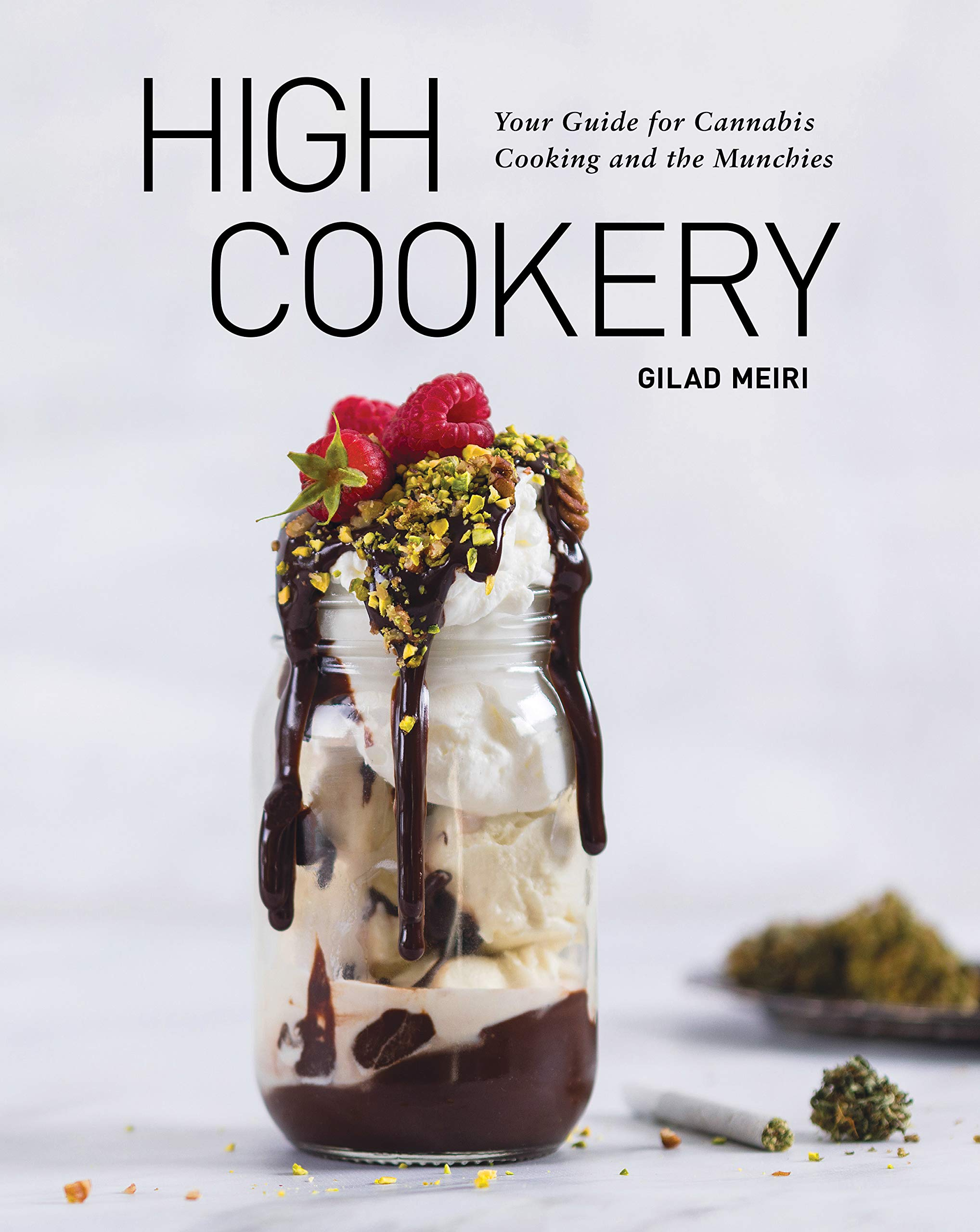 High Cookery: Your Guide for Cannabis Cooking and the Munchies