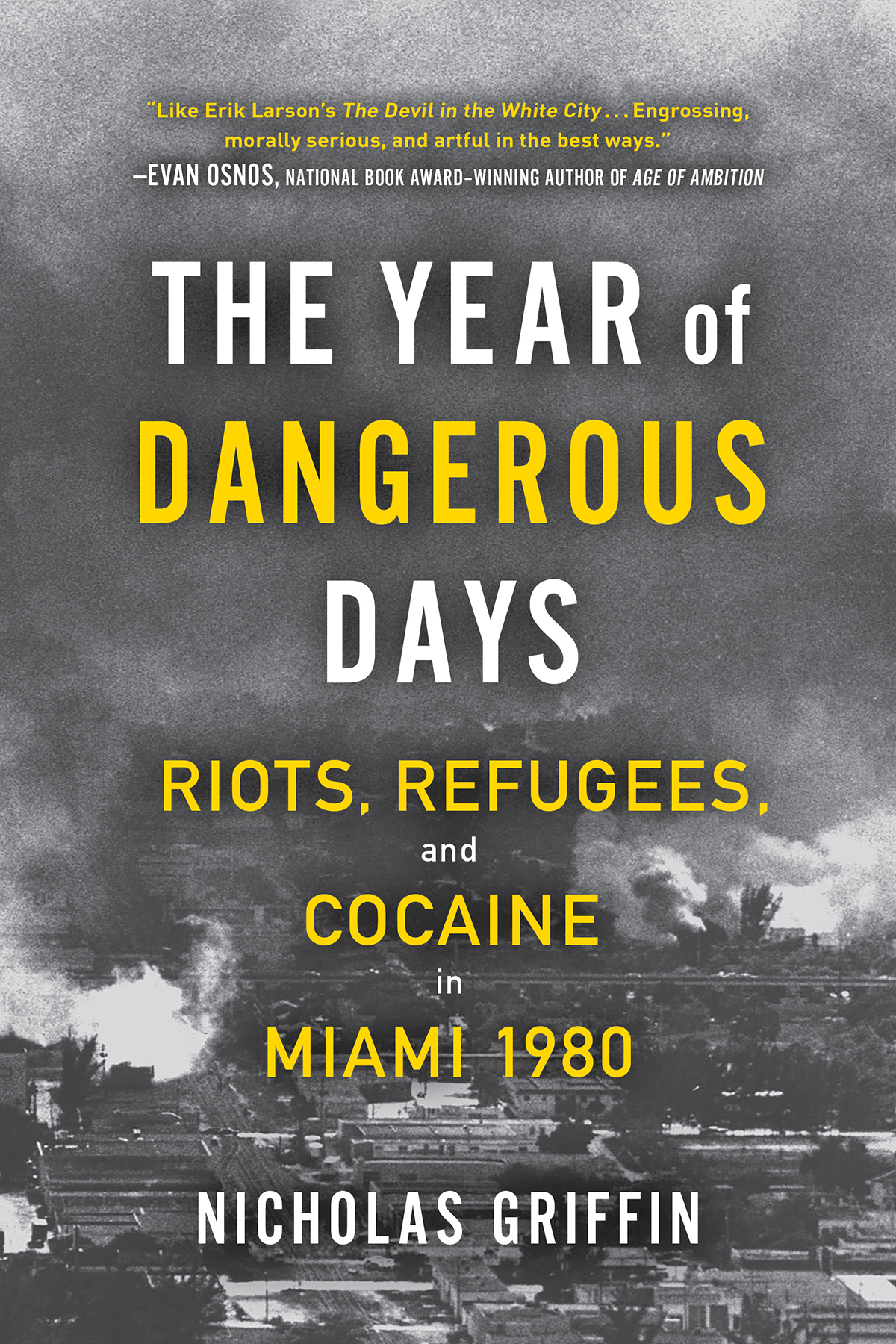 """""""The Year of Dangerous Days: Riots, Refugees and Cocaine in Miami 1980"""" by Nicholas Griffin"""