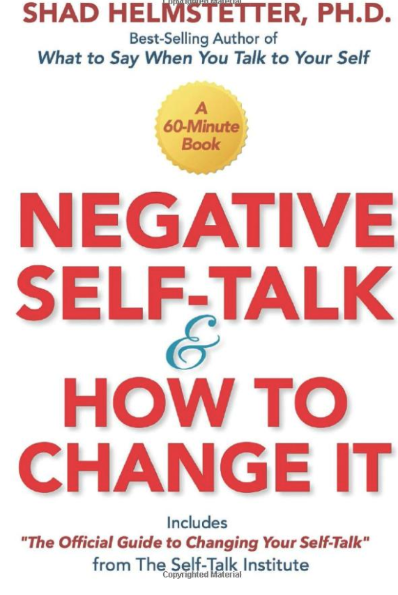 Negative Self-Talk and How to Change It by Shad Helmstetter Ph.D