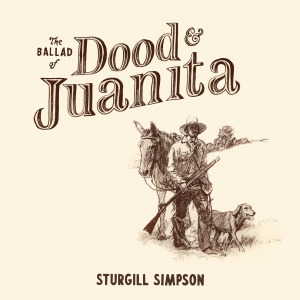 Sturgill Simpson, The Ballad of Dood and Juanita